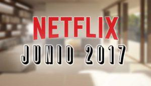 Estrenos Netflix junio 2017: series y películas que llegan a España