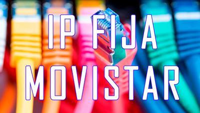¡Adiós a la IP Fija gratuita de Movistar! Todos pasarán a tener IP dinámica