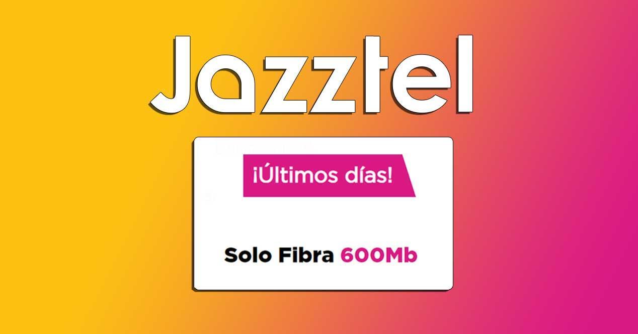 jazztel ultimos dias oferta fibra 600 mbps